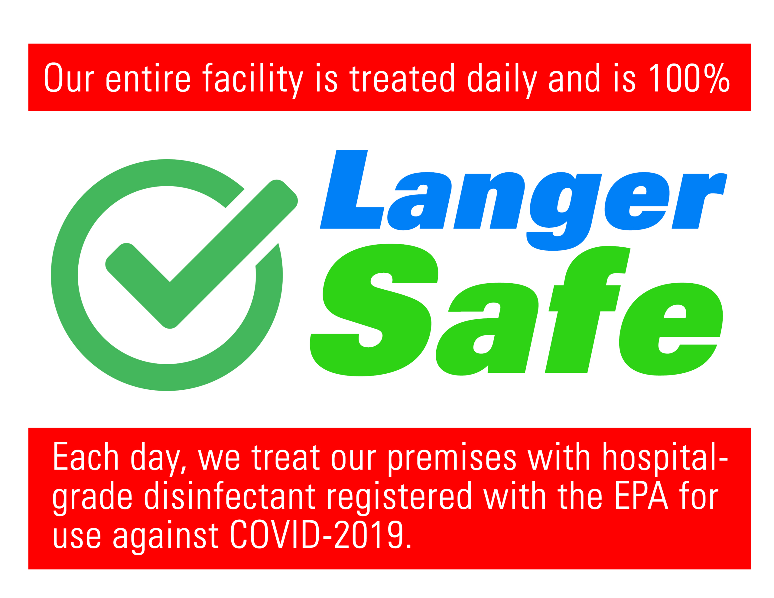 Our entire facility is treated daily a nd is 100% LangerSafe